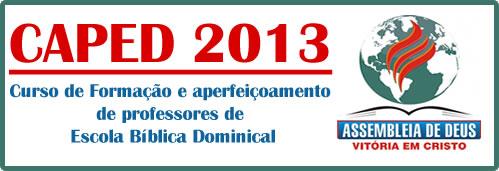 CAPED 2013 – Assembleia de Deus Vitória em Cristo